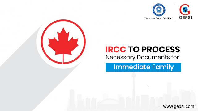 IRCC to Process Necessary Documents for Immediate Family